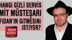 'Yabancı gizli servis elemanları MİT Müsteşarı Fidan'dan rahatsız'