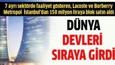 Metropol İstanbul için dünya devleri sıraya girdi