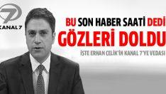 Erhan Çelik Kanal 7'ye veda etti