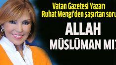 Vatan yazarından şaşırtan yazı: 'Allah  müslüman mı?'