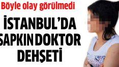 Haseki Hastanesi'nde sapkın doktor dehşeti