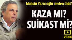 Muhsin Yazıcıoğlu'nun ölümü kaza mı? suikast mi?