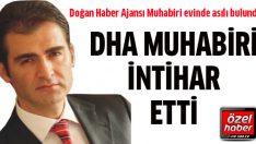 DHA muhabiri Ahmet Bayrak intihar etti