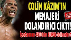 Galatasaraylı Colin Kâzım'ın menajeri dolandırıcı çıktı!