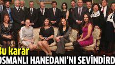 Osmanlı Hanedanı İstanbul'da biraraya geldi