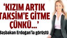 Öney: Kızım artık Taksim'e gitme' diyeceğim