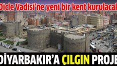 Diyarbakır'a çılgın proje