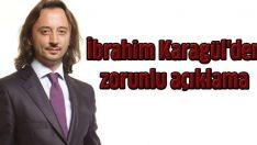 İbrahim Karagül'den zorunlu açıklama