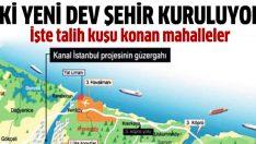 Kanal İstanbul'da talih kuşu konan mahalleler
