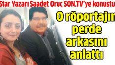 Saadet Oruç, Salih Müslim röportajının perde arkasını anlattı