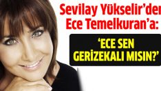 Sevilay Yükselir: Ece sen geri zekâlı mısın?