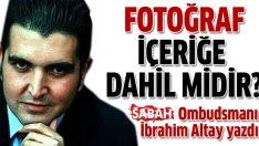 SABAH Ombudsmanı İbrahim Altay: Fotoğraf da içeriğe dahil