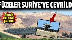 Sınırdaki füzeler Suriye'ye çevrildi