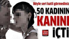 50 kadının kanını içen seri katil!