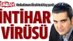 SABAH Ombudsmanı İbrahim Altay: İntihar virüsünü yazdı