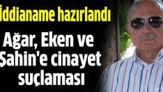 Mehmet Ağar, Korkut Eken ve İbrahim Şahin'e cinayet suçlaması