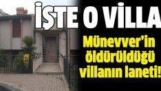 Münevver'in öldürüldüğü o villa!