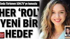 Seda Türkmen: Her rol yeni bir hedef