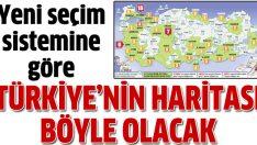 Yeni sisteme göre Türkiye'nin seçim tablosu