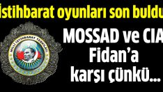 MOSSAD ve CIA MİT Müsteşarı Hakan Fidan'a karşı çünkü…