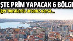 İstanbul'da prim yapacak 6 bölge