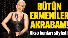 Sezen Aksu: Bütün Ermeniler akrabam
