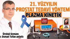 Prostat tedavisinde kullanılan en yeni yöntem: Plazma Kinetik
