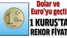 Türk parası değere değer katıyor: 1 Kuruş'ta rekor fiyat