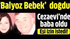 'Balyoz'cu Paşa  64 yaşında baba oldu