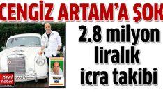 Cengiz Artam'a 2.8 milyon TL'lik icra takibi