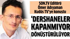 SON TV Editörü Ömer Adıyaman: Dershaneler kapatılmıyor, dönüştürülüyor