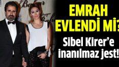 Emrah Sibel Kirer'le evlendi mi?