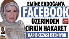 Emine Erdoğan'a Facebook üzerinden çirkin hakaret