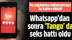 Whatsapp'tan sonra Tango da 'Seks Hattı' oldu