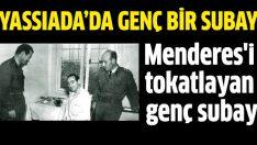 Adnan Menderes'i tokatlayan genç subaydı