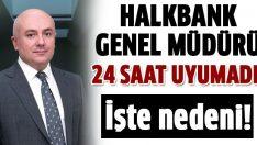 Halkbank Genel Müdürü 1 gün uyutulmadı!