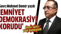 """Savcı Mehmet Demir: """"Polis demokrasiyi korudu"""""""