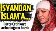 Burcu Çetinkaya: 'Rotamı isyandan İslam'a çevirdim!'