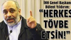 İHH Genel Başkanı Bülent Yıldırım: Herkes tövbe etsin