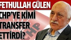 Gülen CHP'ye kimi transfer ettirdi?