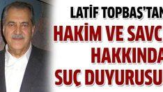 Latif Topbaş'tan savcı ve hakime suç duyurusu