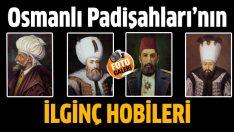 Osmanlı Padişahları'nın ilginç hobileri