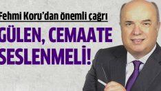 Fehmi Koru: Gülen, Cemaat'ine seslenmeli