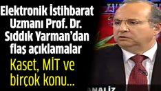 İstihbarat Uzmanı Prof. Dr. Sıddık Yarman'dan flaş açıklamalar
