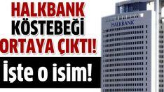 Halkbank köstebeği ortaya çıktı!