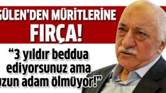 Gülen'den müritlere: Erdoğan'a 3 yıldır beddua ediyorsunuz ölmüyor