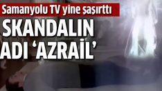 Samanyolu TV'den 'Azrail' skandalı