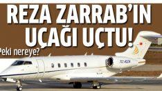 Reza Zarrab'ın jeti uçtu!