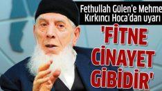 Fethullah Gülen'e Mehmet Kırkıncı Hoca'dan uyarı!