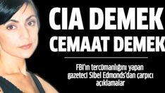 FBI'ın tercümanlığını yapan gazeteci Sibel Edmonds : CIA demek cemaat demek